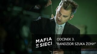 """Mafia w sieci """"Bandzior szuka żony"""" - odcinek 3"""