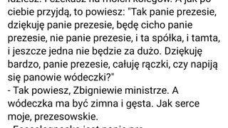 A ty, Zbigniewie ministrze...