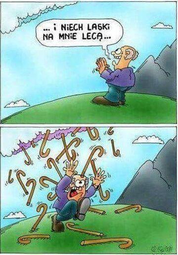 Uważaj, o czym marzysz, bo jeszcze się spełni... ;)