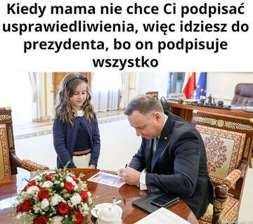 Kiedy mama nie chce Ci podpisać usprawiedliwienia, więc idziesz do prezydenta...