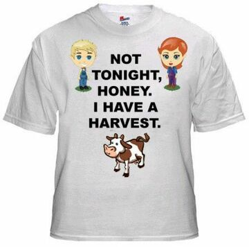 NOT TONIGHT, HONEY. I HAVE A HARVEST