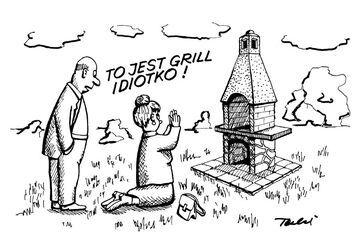 To jest grill idiotko!