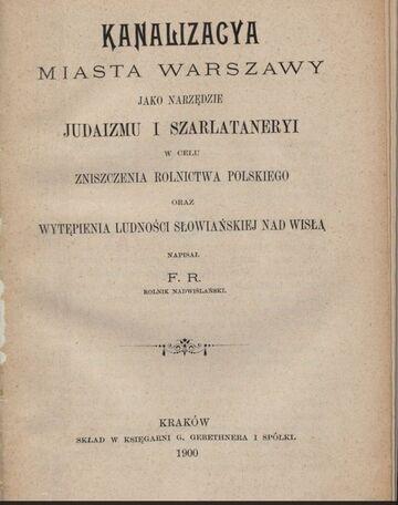 Kanalizacya miasta Warszawy jako narzędzie judaizmu i szarlataneryi w celu zniszczenia rolnictwa polskiego oraz wytępienia ludności słowiańskiej nad Wisłą