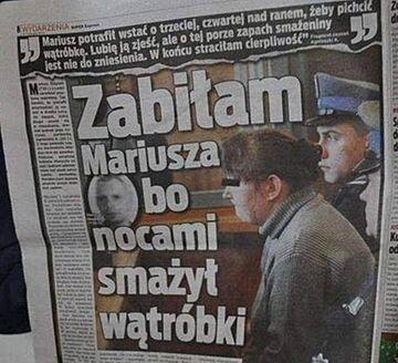 """""""Zabiłam Mariusza bo nocami smażył wątróbki"""""""