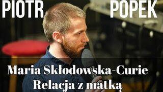 Piotr Popek - Maria Skłodowska-Curie i relacja z matką (Stand-up)