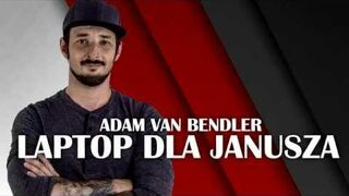 Adam Van Bendler - Laptop dla Janusza