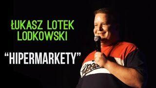 """Łukasz """"Lotek"""" Lodkowski - Hipermarkety"""