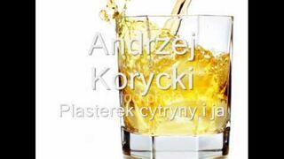 Andrzej Korycki - Plasterek cytryny i ja