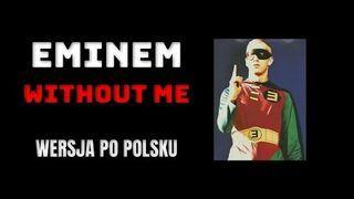 Eminem - Without Me tłumaczenie - wersja PO POLSKU