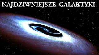 Najdziwniejsze Galaktyki w Kosmosie