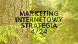 Marketing Internetowy! Strategia 4/24...