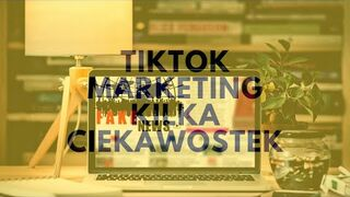 TikTok marketing! Kilka ciekawostek…