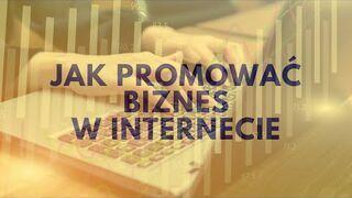 Jak Promować Biznes W Internecie?