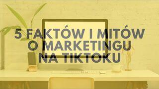 TikTok Marketing! 5 Faktów I Mitów O Marketingu Na TikToku...