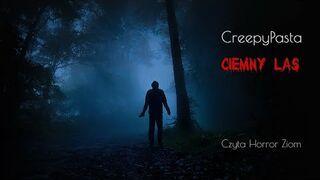 """""""Ciemny Las"""" - CreepyPasta LEKTOR PL"""