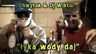 Chwytak & Dj Wiktor - Łyka wódy daj